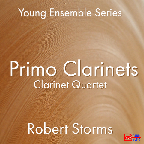 'Primo Clarinets - Clarinet Quartet' by Robert Storms. Ensemble - Woodwind sheet music for school bands
