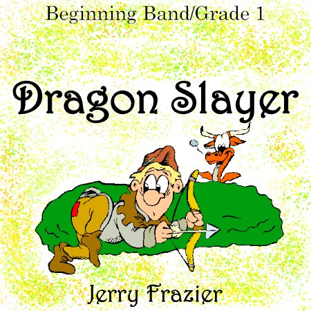 """Dragon Slayer"" - composed by Jerry Frazier,  Performance Level = Grade 1.  Band sheet music downloadable instantly in PDF format.  Cost = $ 24."