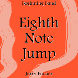 """Eighth Note Jump"" - composed by Jerry Frazier,  Performance Level = Beginning Band.  Band sheet music downloadable instantly in PDF format.  Cost = $ 22."