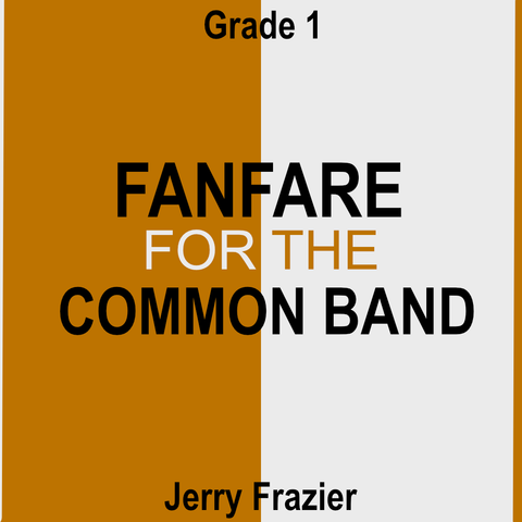 """Fanfare for the Common Band"" - composed by Jerry Frazier,  Performance Level = Grade 1.  Band sheet music downloadable instantly in PDF format.  Cost = $ 24."
