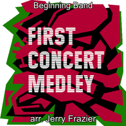 """First Concert Medley"" - composed by Jerry Frazier,  Performance Level = Beginning Band.  Band sheet music downloadable instantly in PDF format.  Cost = $ 22."