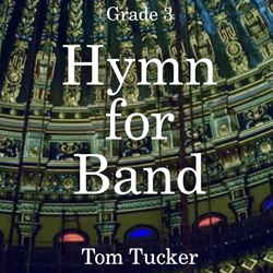 """Hymn for Band"" - composed by Tom Tucker,  Performance Level = Grade 3.  Band sheet music downloadable instantly in PDF format.  Cost = $ 24."