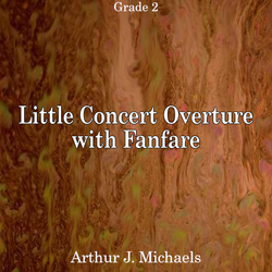 'Little Concert Overture with Fanfare' by Arthur J. Michaels. Grade 2 sheet music for school bands