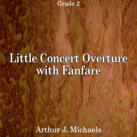 """Little Concert Overture with Fanfare"" - composed by Arthur J. Michaels,  Performance Level = Grade 2.  Band sheet music downloadable instantly in PDF format.  Cost = $ 24."