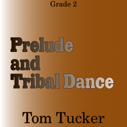 'Prelude and Tribal Dance' by Tom Tucker. Grade 2 sheet music for school bands