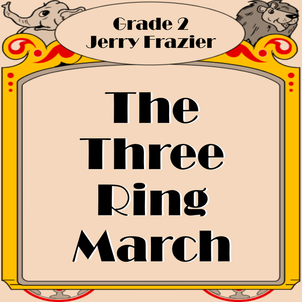 """The Three Ring March"" - composed by Jerry Frazier,  Performance Level = Grade 2.  Band sheet music downloadable instantly in PDF format.  Cost = $ 24."
