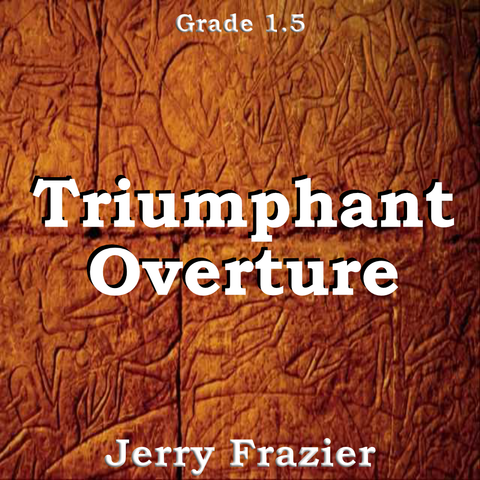 """Triumphant Overture"" - composed by Jerry Frazier,  Performance Level = Grade 1.  Band sheet music downloadable instantly in PDF format.  Cost = $ 24."