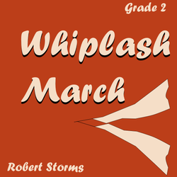 """Whiplash March"" - composed by Robert Storms,  Performance Level = Grade 2.  Band sheet music downloadable instantly in PDF format.  Cost = $ 24."