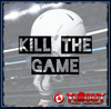 Kill The Game- 0:30