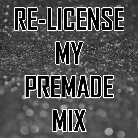 Re-License My PREMADE Mix