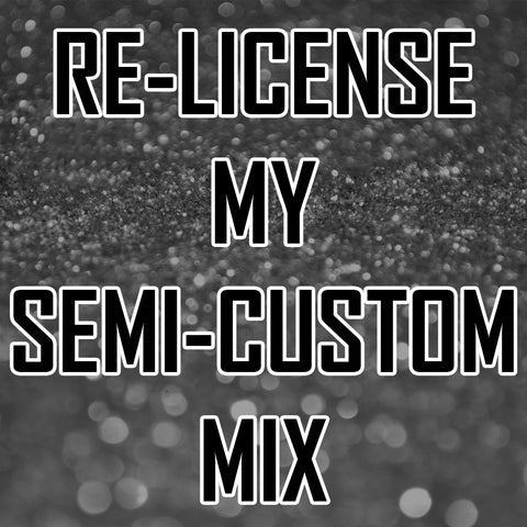 Re-License My SEMI-CUSTOM Mix