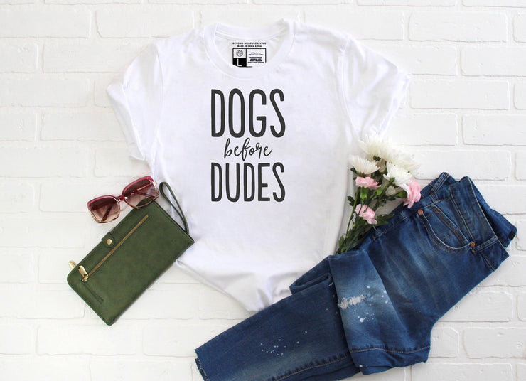 Dogs Before Dudes T- Shirt - Beyond Measure Living