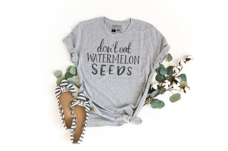 Don't Eat Watermelon Seeds T-Shirt - Beyond Measure Living