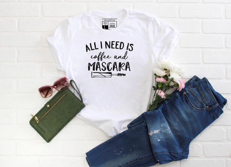 All I Need is Coffee and Mascara T-shirt - Beyond Measure Living