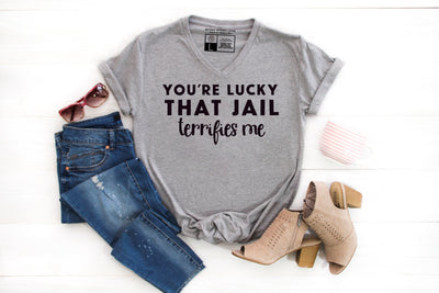 You're Lucky Jail Terrifies Me T-Shirt - Beyond Measure Living