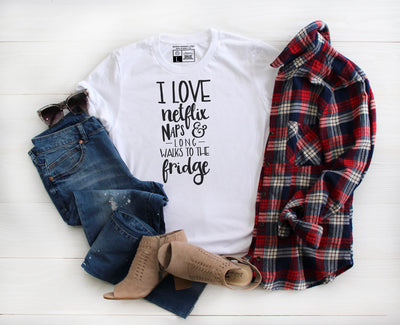 I Love Netflix, Naps & Long Walks to The Fridge T-Shirt - Beyond Measure Living