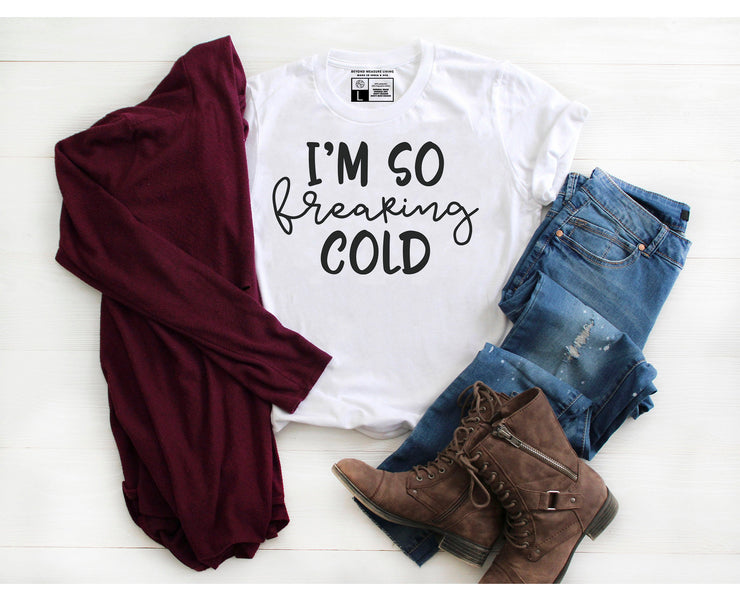 I'm So Freaking Cold T-Shirt - Beyond Measure Living
