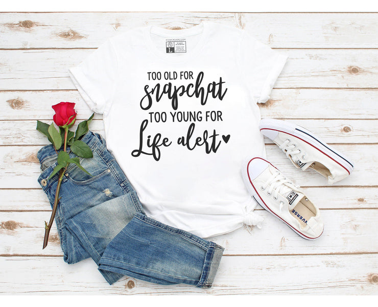 Too Old For Snapchat Too Young For Life Alert T-Shirt - Beyond Measure Living