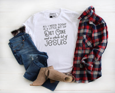 All I Need Today Is a Little Bit of Diet Coke and A Whole Lot of Jesus Shirt - Beyond Measure Living