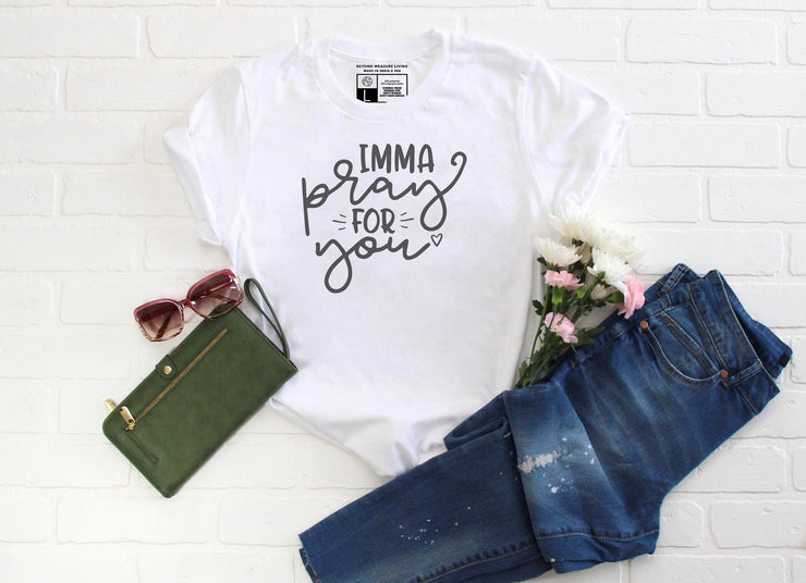 Imma Pray For You Shirt - Beyond Measure Living