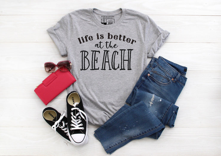 Life is Better at the Beach T- Shirt - Beyond Measure Living