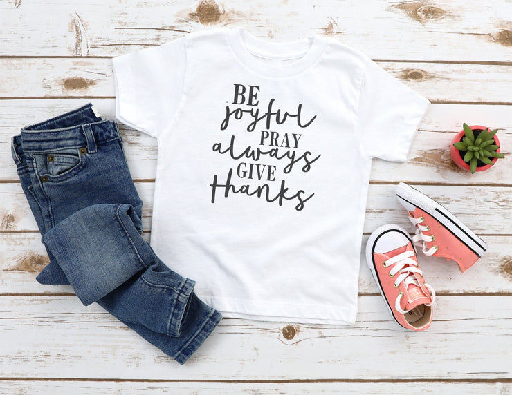 Be Joyful, Pray Always, Give Thanks T- Shirt - Beyond Measure Living