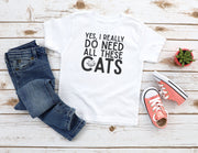 Yes I Really Do Need All these Cats T- Shirt - Beyond Measure Living