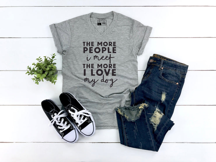The More People I Meet The More I love my Dog T- Shirt - Beyond Measure Living
