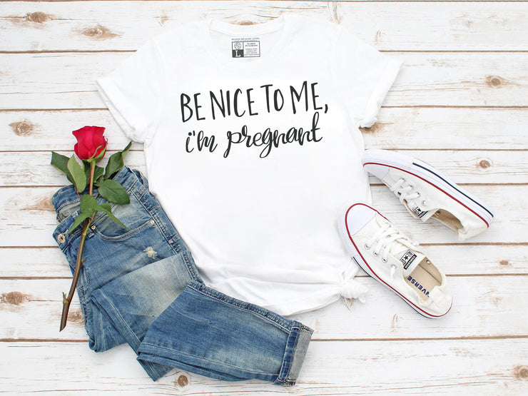 Be Nice to Me, I'm Pregnant T-Shirt - Beyond Measure Living