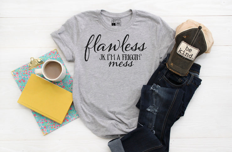Flawless JK I'm a Friggin' mess T-Shirt - Beyond Measure Living
