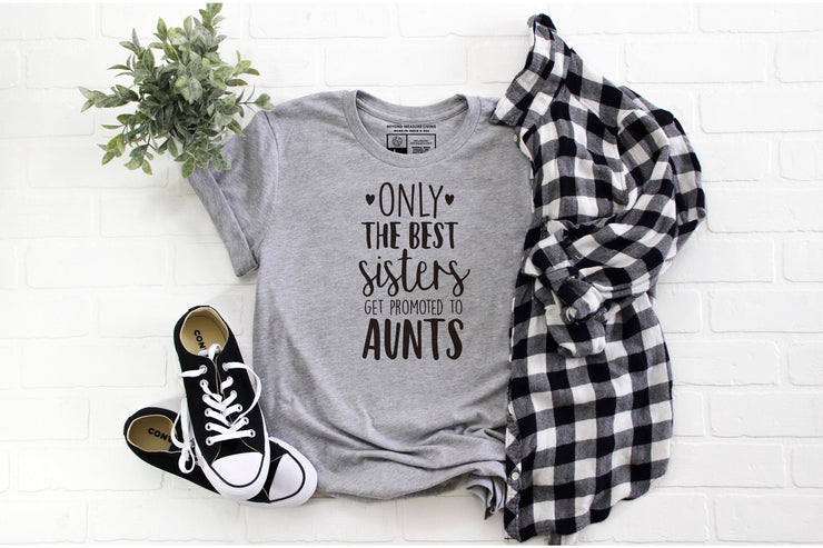Only The Best Sisters Gets Promoted to Aunts Print T-Shirt - Beyond Measure Living