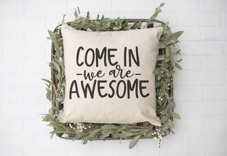 "Come In We Are Awesome - Square Pillow Cover | 18""x18"" - Beyond Measure Living"