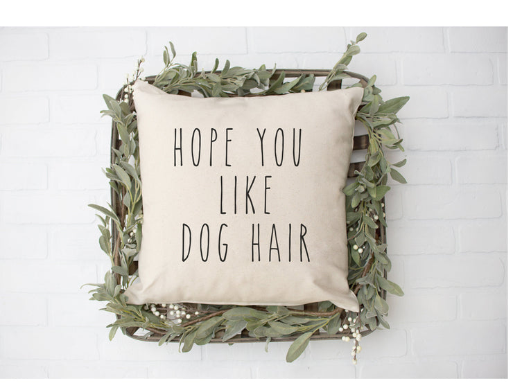 "Hope You Like Dog Hair - Hand Lettered Square Pillow Cover | Natural Linen Color | 18""x18"" - Beyond Measure Living"
