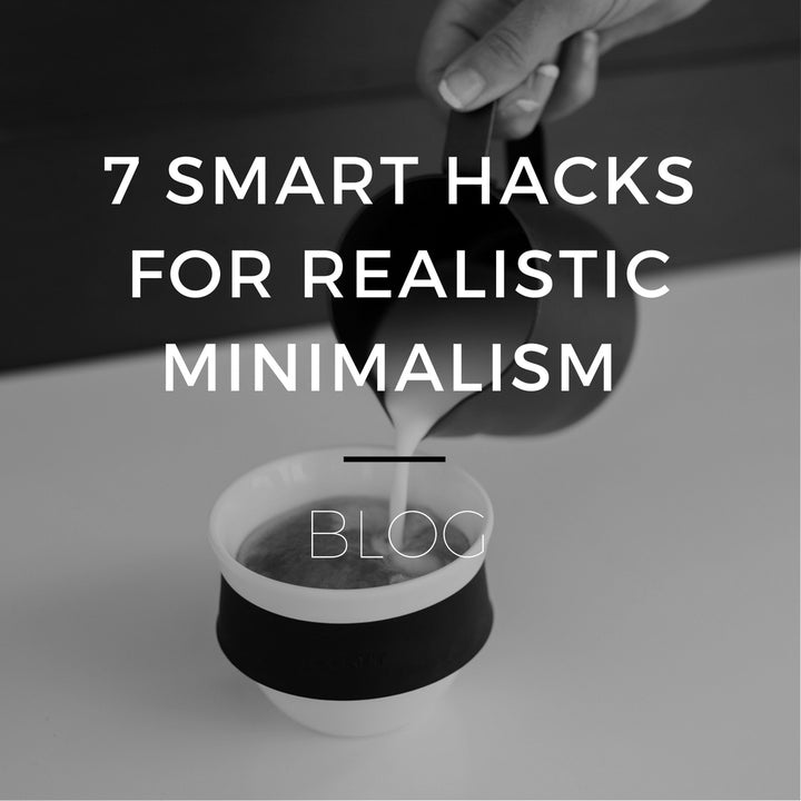 7 Smart Hacks for Realistic Minimalism