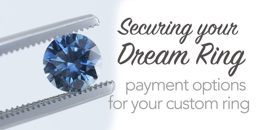 Securing Your Dream Ring: Payment Options for Your Custom Ring