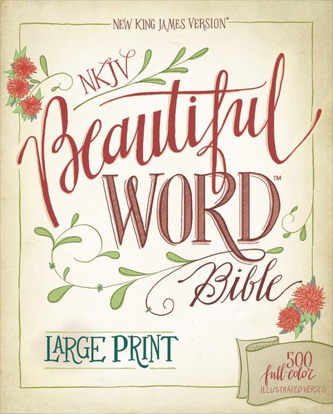 NKJV, Beautiful Word Bible, Large Print, Hardcover, Red Letter Edition: 500 Full-Color Illustrated Verses