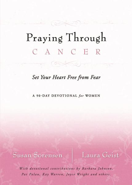Praying Through Cancer: Set Your Heart Free from Fear: A 90-Day Devotional for WomenStuff