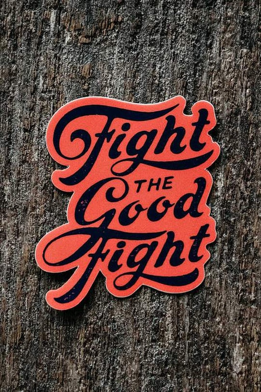 Fight The Good Fight Sticker