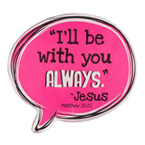 I'll Be With You Always Speech Bubble Magnet