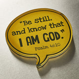 Speech Bubble, Be Still and Know - Psalm 46:10 Magnet