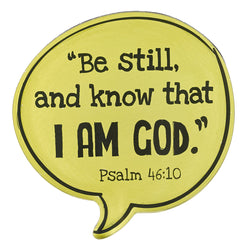Speech Bubble Be Still Psalm 46:10