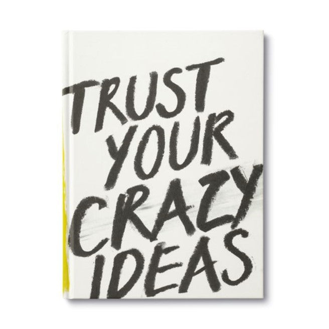 Trust Your Crazy Ideas - STACY K FLORAL