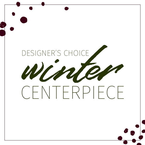 Designers choice winter centerpiece