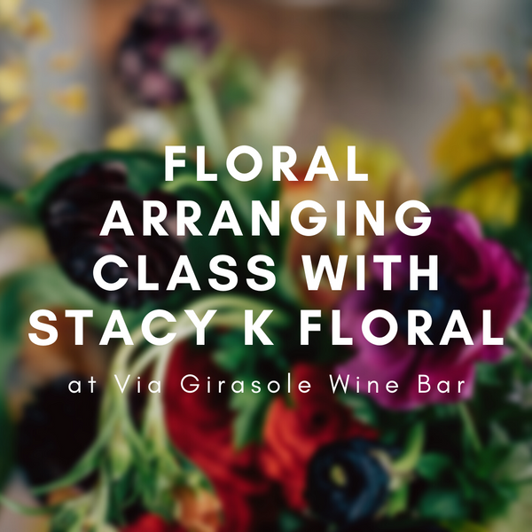 Floral Arrangement Class with Stacy K Floral at Via Girasole Wine Bar