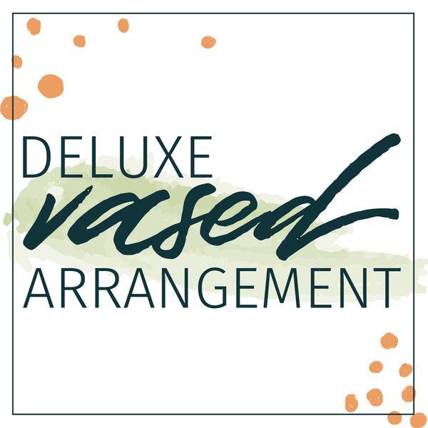 deluxe vased arrangement delivery