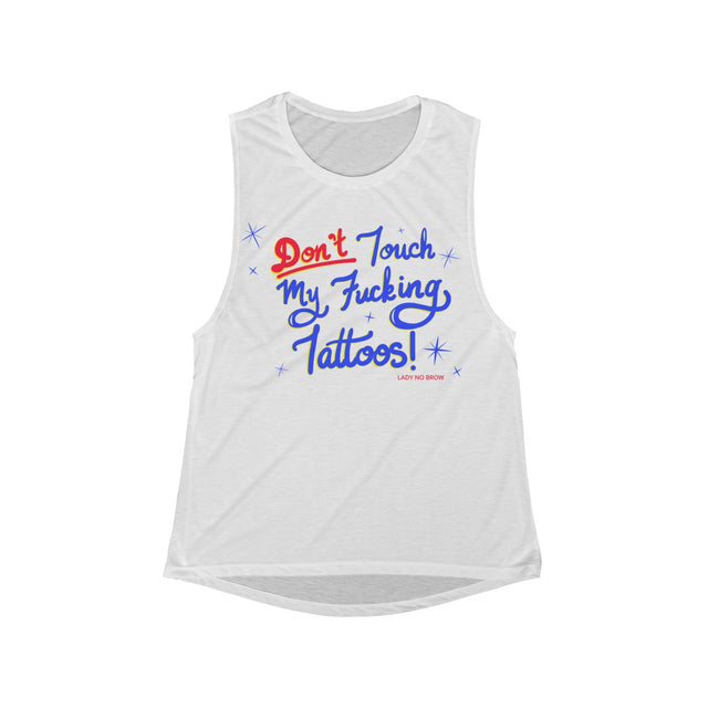 Don't Touch My F*cking Tattoos Flowy Tank Top