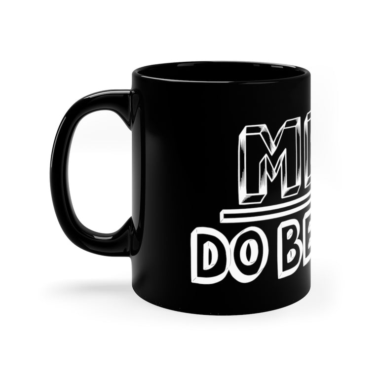 Men: Do Better - Black 11 oz mug