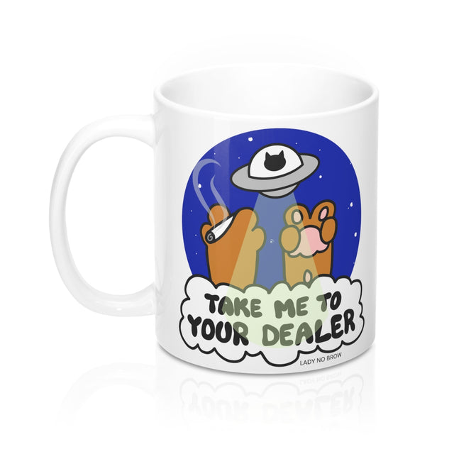 Take Me To Your Dealer - 11 oz Mug