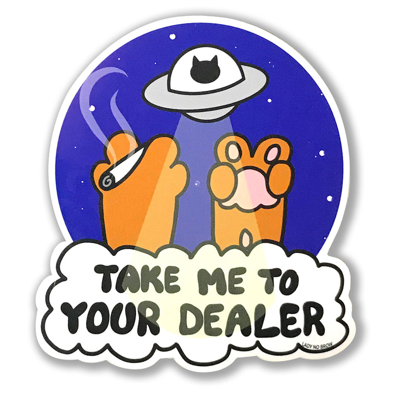 Take Me To Your Dealer Cat Sticker - Lady No Brow - Feminist Fashion