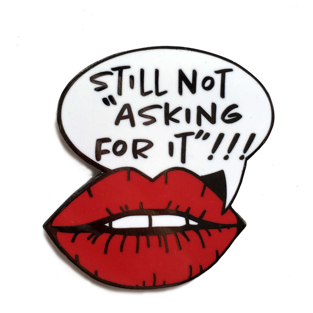 Still Not Asking For It!!! Enamel Pin - Lady No Brow - Feminist Fashion
